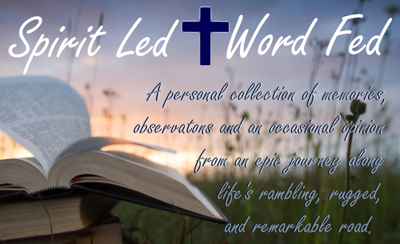 Spirit Led, Word Fed